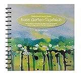 Mein Garten-Tagebuch: Die persönliche Gartenfibel mit Tipps, Tricks und Rezepten sowie Vorlagen und viel Platz zum Selbstgestalten